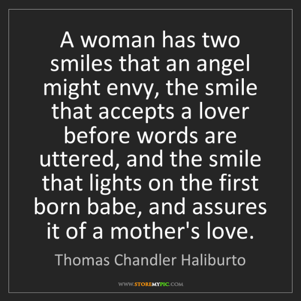 Thomas Chandler Haliburto: A woman has two smiles that an angel might envy, the...