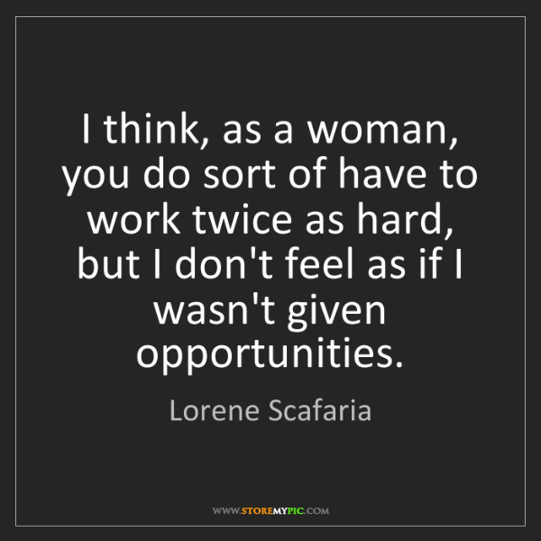 Lorene Scafaria: I think, as a woman, you do sort of have to work twice...