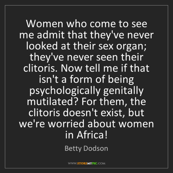 Betty Dodson: Women who come to see me admit that they've never looked...