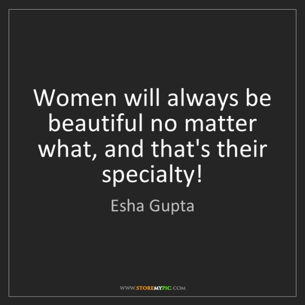 Esha Gupta: Women will always be beautiful no matter what, and that's...