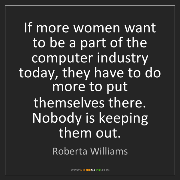 Roberta Williams: If more women want to be a part of the computer industry...