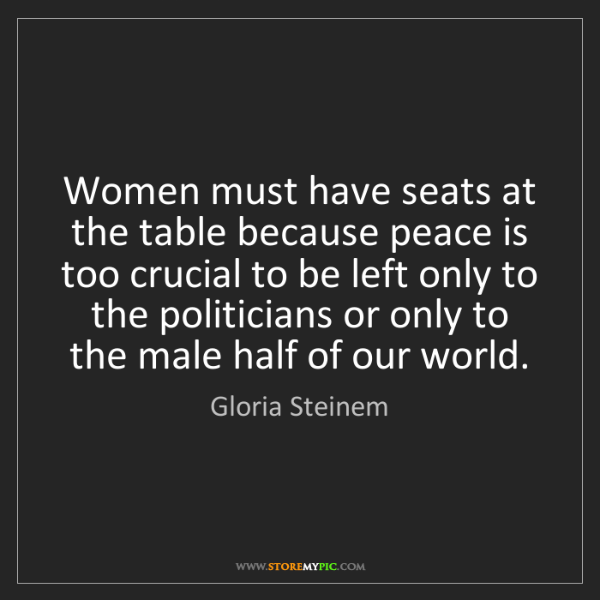 Gloria Steinem: Women must have seats at the table because peace is too...