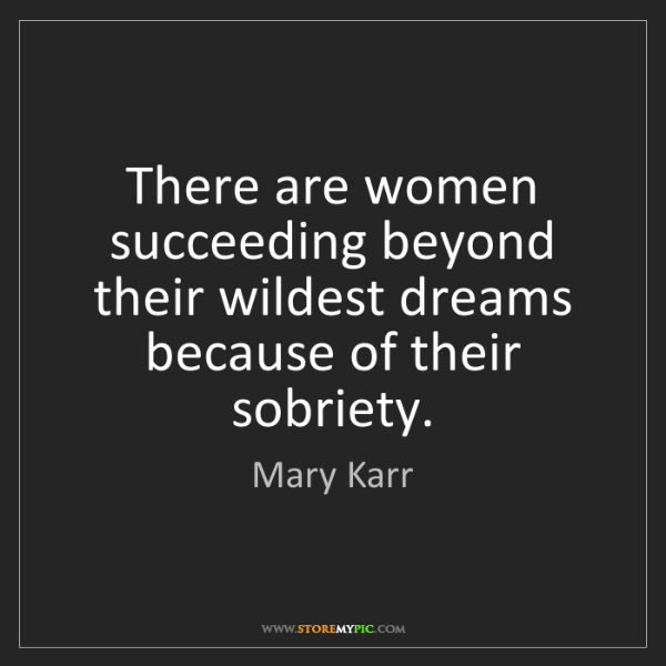 Mary Karr: There are women succeeding beyond their wildest dreams...