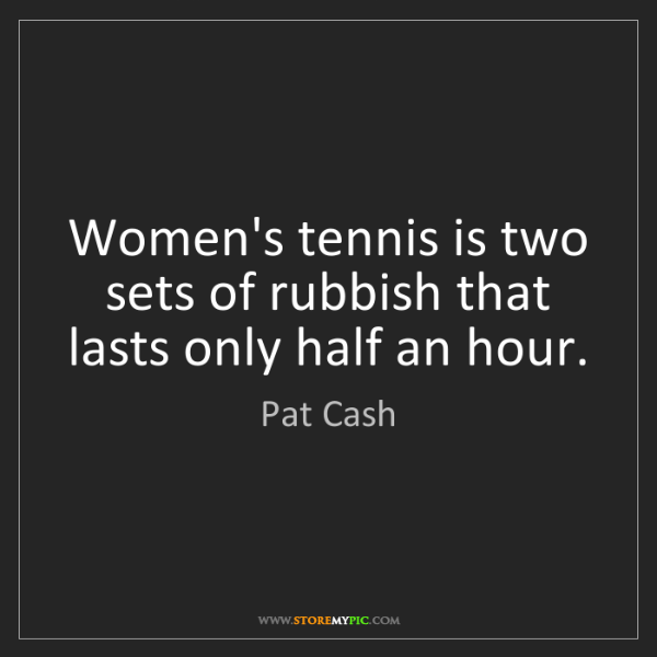 Pat Cash: Women's tennis is two sets of rubbish that lasts only...