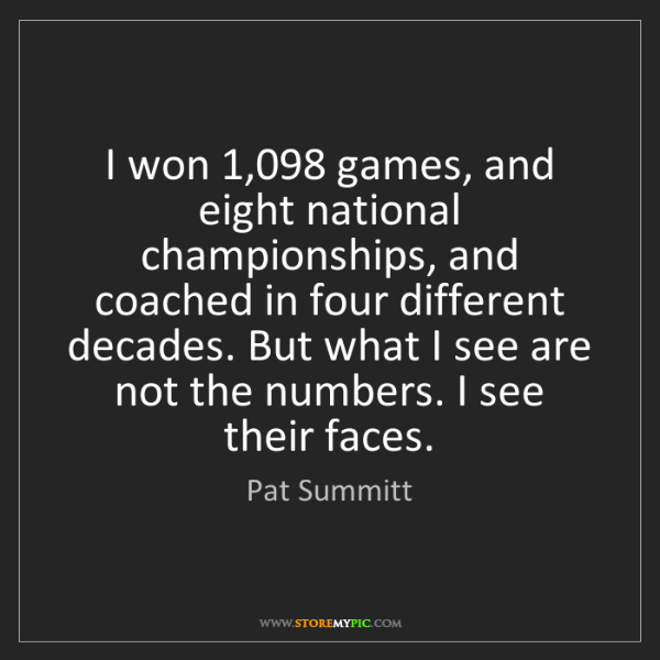 Pat Summitt: I won 1,098 games, and eight national championships,...
