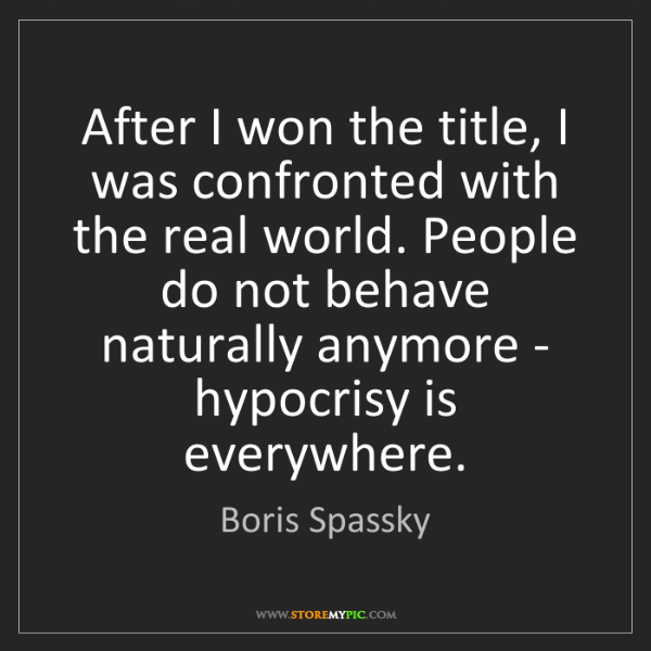 Boris Spassky: After I won the title, I was confronted with the real...