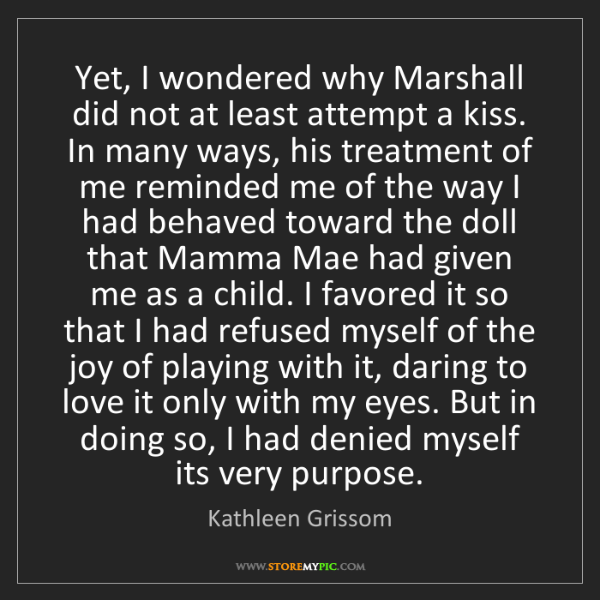 Kathleen Grissom: Yet, I wondered why Marshall did not at least attempt...