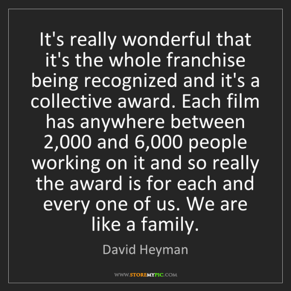 David Heyman: It's really wonderful that it's the whole franchise being...