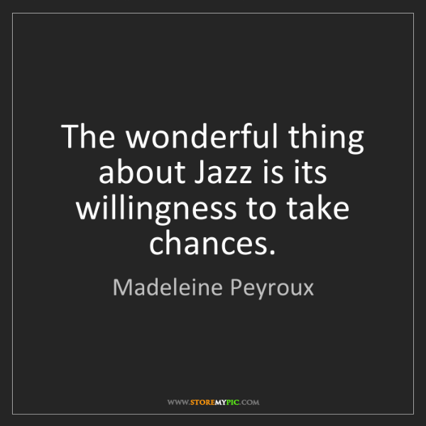 Madeleine Peyroux: The wonderful thing about Jazz is its willingness to...