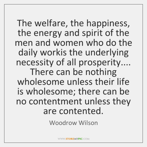 The welfare, the happiness, the energy and spirit of the men and ...