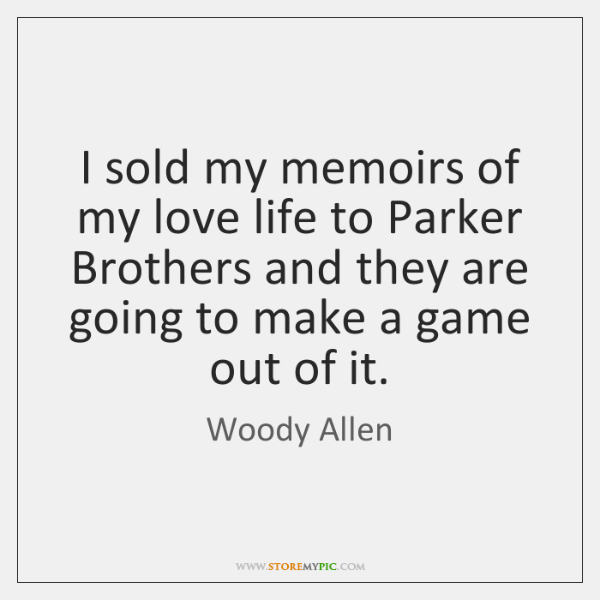 I sold my memoirs of my love life to Parker Brothers and ...