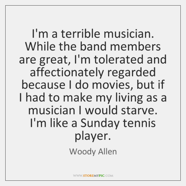 I'm a terrible musician. While the band members are great, I'm tolerated ...