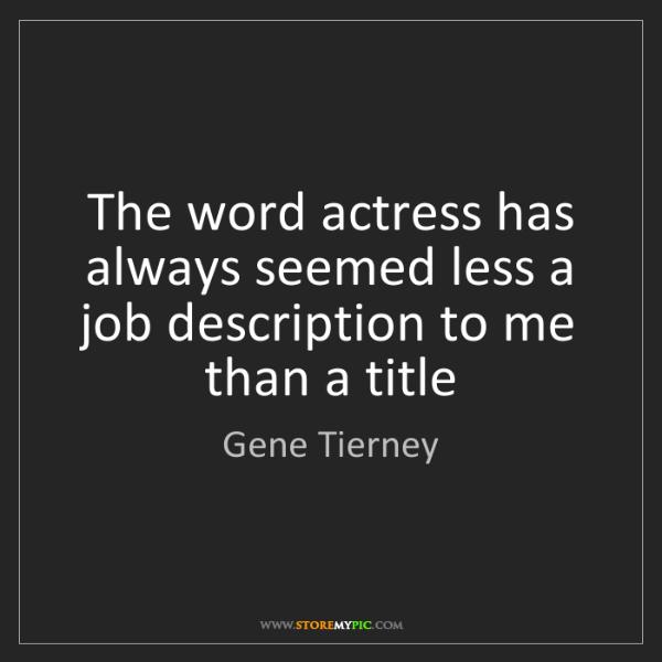 Gene Tierney: The word actress has always seemed less a job description...