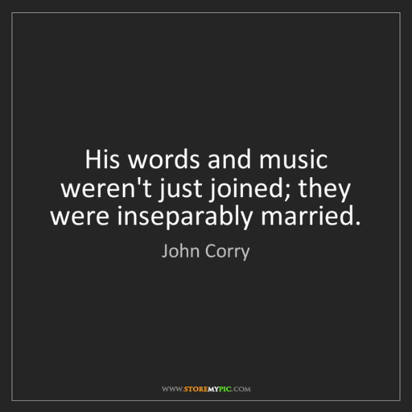 John Corry: His words and music weren't just joined; they were inseparably...