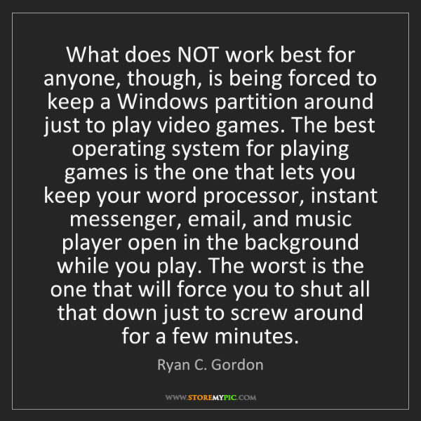 Ryan C. Gordon: What does NOT work best for anyone, though, is being...