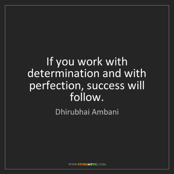 Dhirubhai Ambani: If you work with determination and with perfection, success...