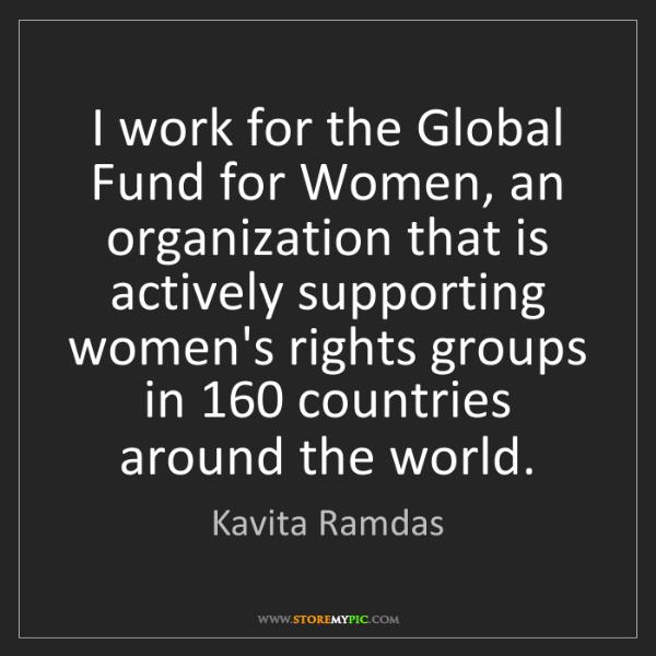 Kavita Ramdas: I work for the Global Fund for Women, an organization...