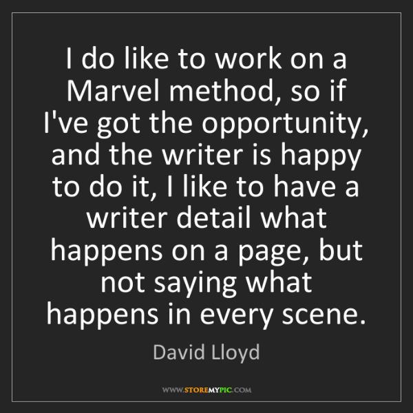 David Lloyd: I do like to work on a Marvel method, so if I've got...
