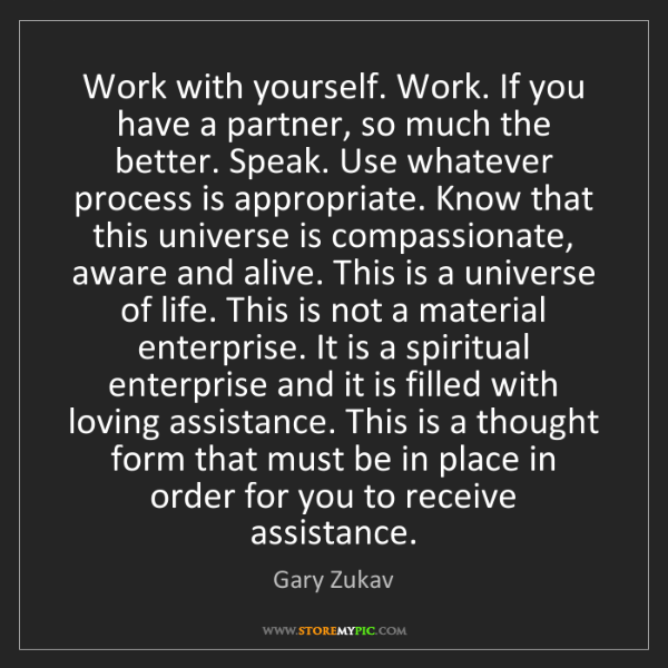 Gary Zukav: Work with yourself. Work. If you have a partner, so much...
