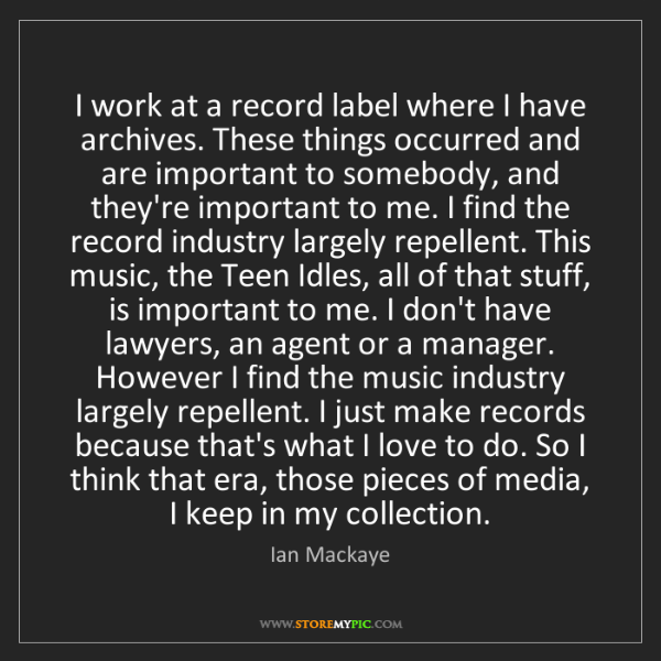 Ian Mackaye: I work at a record label where I have archives. These...