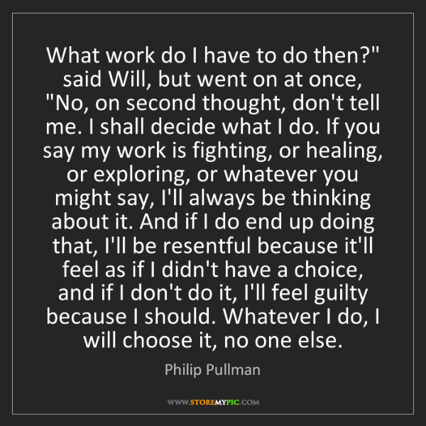 """Philip Pullman: What work do I have to do then?"""" said Will, but went..."""