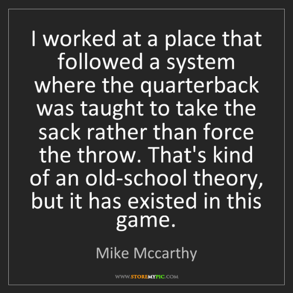 Mike Mccarthy: I worked at a place that followed a system where the...
