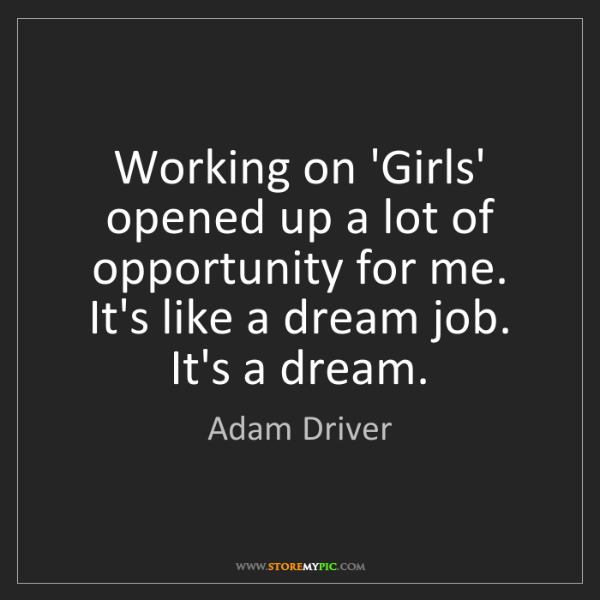 Adam Driver: Working on 'Girls' opened up a lot of opportunity for...