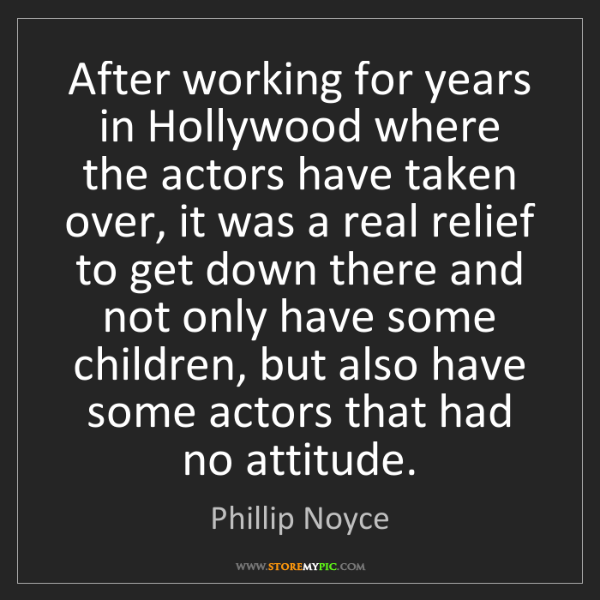 Phillip Noyce: After working for years in Hollywood where the actors...