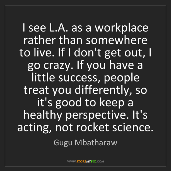 Gugu Mbatharaw: I see L.A. as a workplace rather than somewhere to live....