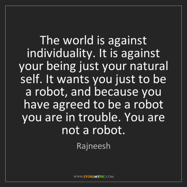Rajneesh: The world is against individuality. It is against your...