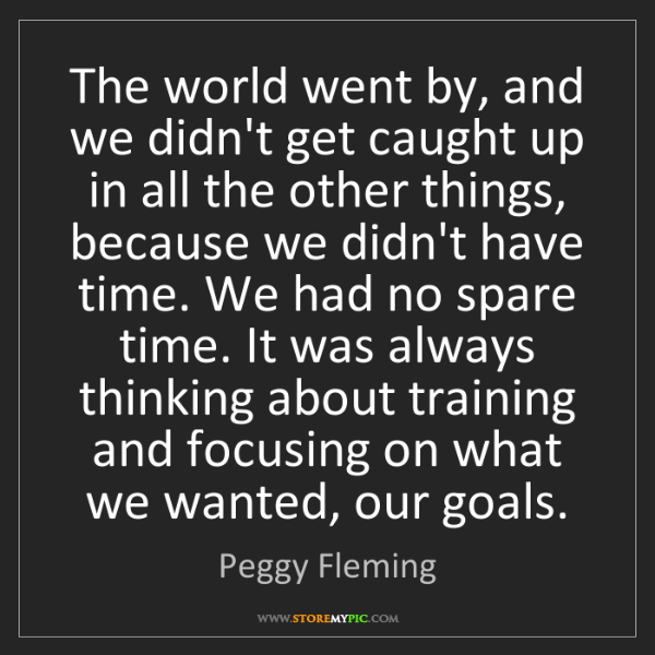 Peggy Fleming: The world went by, and we didn't get caught up in all...