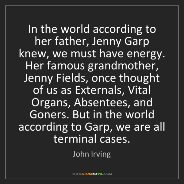 John Irving: In the world according to her father, Jenny Garp knew,...