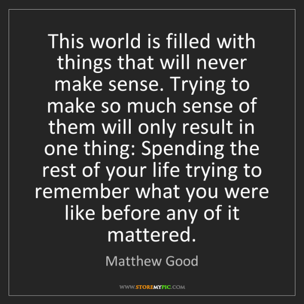 Matthew Good: This world is filled with things that will never make...