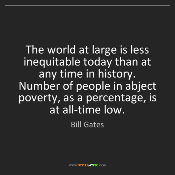 Bill Gates: The world at large is less inequitable today than at...
