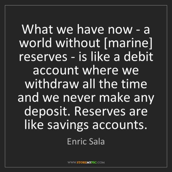 Enric Sala: What we have now - a world without [marine] reserves...