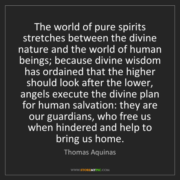 Thomas Aquinas: The world of pure spirits stretches between the divine...