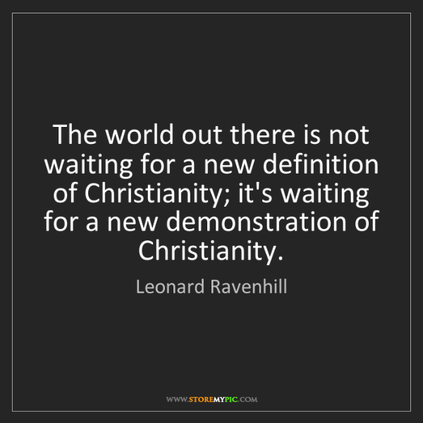 Leonard Ravenhill: The world out there is not waiting for a new definition...