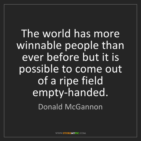 Donald McGannon: The world has more winnable people than ever before but...
