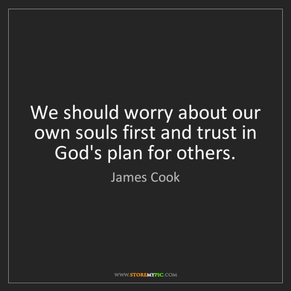 James Cook: We should worry about our own souls first and trust in...