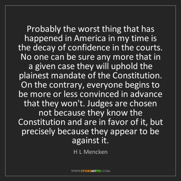 H L Mencken: Probably the worst thing that has happened in America...