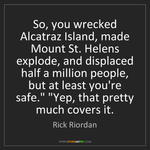 Rick Riordan: So, you wrecked Alcatraz Island, made Mount St. Helens...