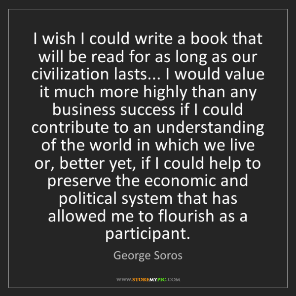 George Soros: I wish I could write a book that will be read for as...