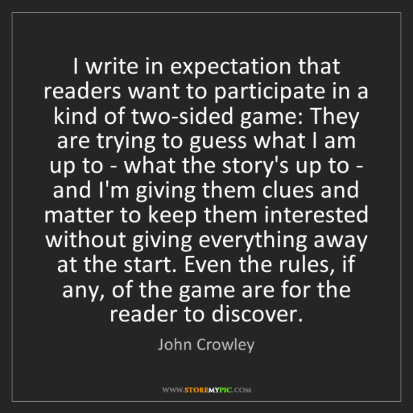 John Crowley: I write in expectation that readers want to participate...