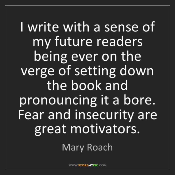 Mary Roach: I write with a sense of my future readers being ever...