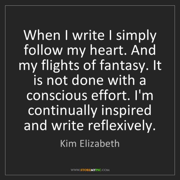 Kim Elizabeth: When I write I simply follow my heart. And my flights...