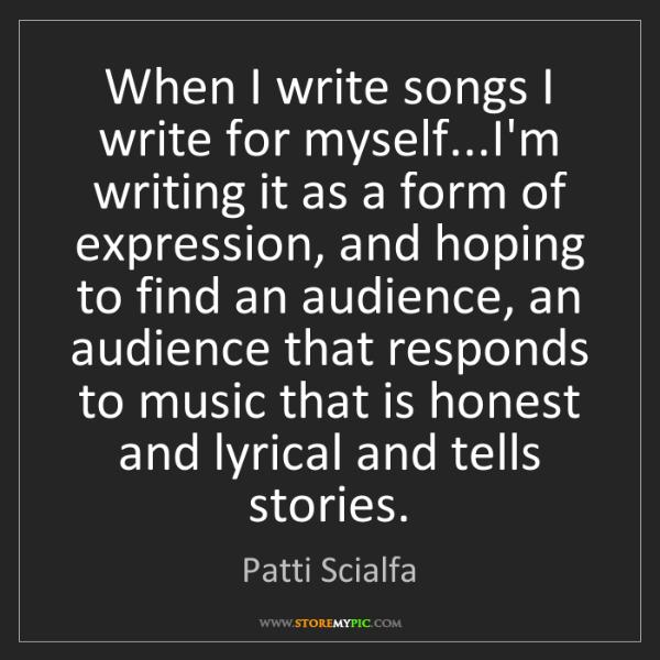 Patti Scialfa: When I write songs I write for myself...I'm writing it...