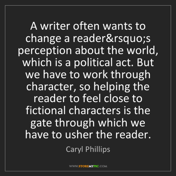 Caryl Phillips: A writer often wants to change a reader's perception...
