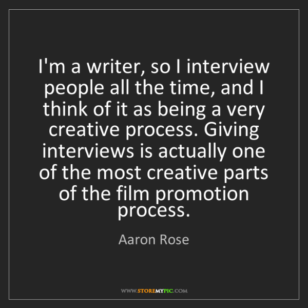 Aaron Rose: I'm a writer, so I interview people all the time, and...