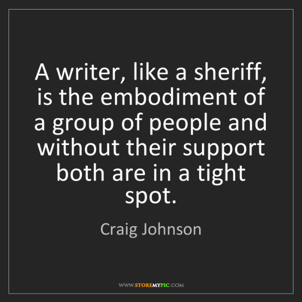 Craig Johnson: A writer, like a sheriff, is the embodiment of a group...