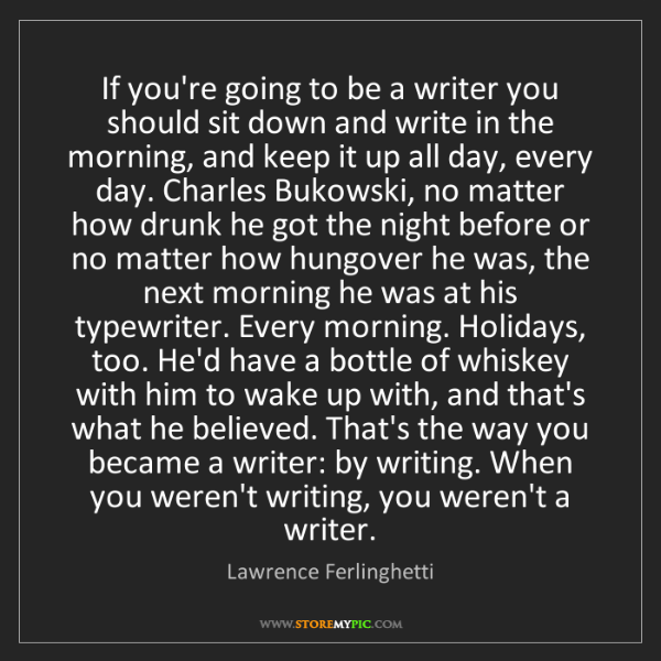 Lawrence Ferlinghetti: If you're going to be a writer you should sit down and...